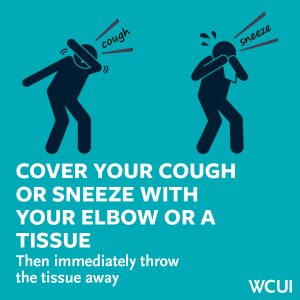 Healthy Hygiene- cover your cough or sneeze with your elbow or a tissue