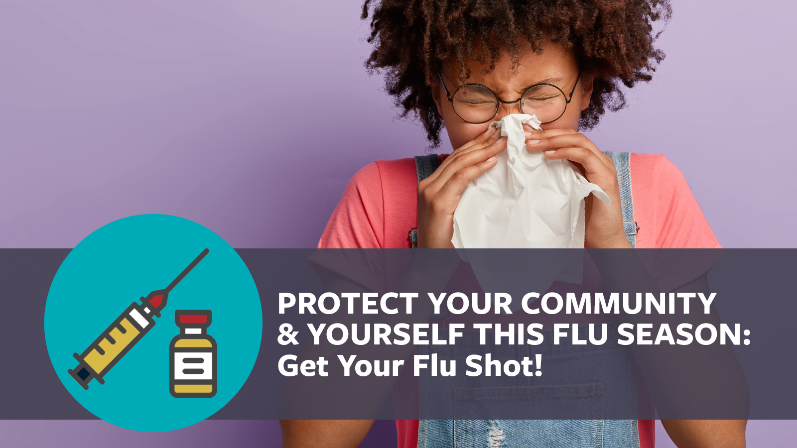 Protect Your Community and yourself This Flu Season Get Your flu shot!