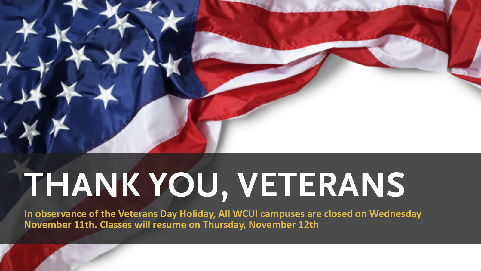 Veterans Day, all WCUI campuses are closed November 11, 2020